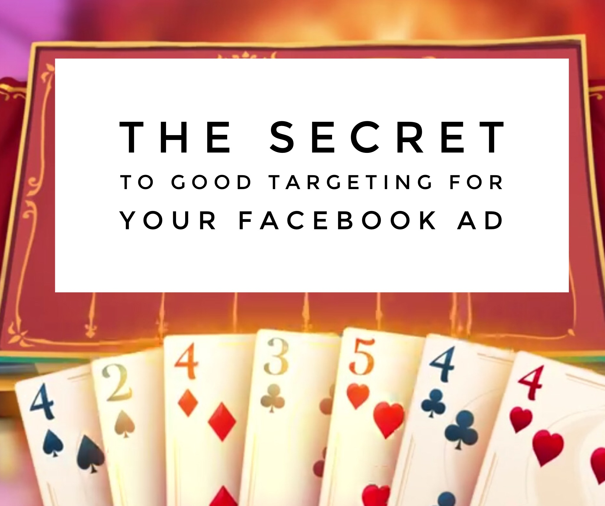 The secret to good targeting for your facebook ad